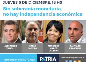Jueves 6 de Diciembre. Sin soberanía monetaria, no hay independencia económica