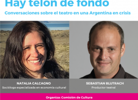 Jueves 16 de Mayo. Charla «Hay telón de fondo. Conversaciones sobre el teatro en una Argentina en crisis»