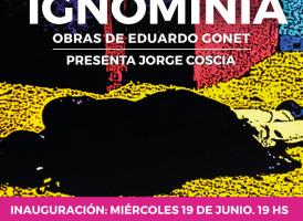 Miércoles 19 de Junio. Inauguración de la muestra «Ignominia» de Eduardo Gonet