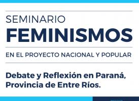 Seminario Feminismos en el Proyecto Nacional y Popular.  Debate y Reflexión en Paraná, Entre Ríos.