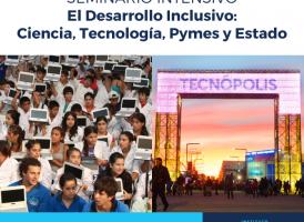 Seminario intensivo El Desarrollo Inclusivo: Ciencia, Tecnología, Pymes y Estado.