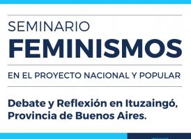 Seminario Feminismos en el Proyecto Nacional y Popular.  Debate y Reflexión en Ituzaingó, Buenos Aires.