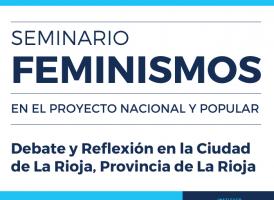 Seminario Feminismos en el Proyecto Nacional y Popular. La Rioja. Abierta la inscripción