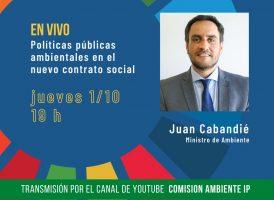 Actividad postergada: Juan Cabandié: políticas públicas ambientales en el nuevo contrato social