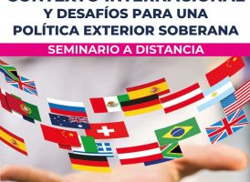 Seminario a distancia CONTEXTO INTERNACIONAL Y DESAFÍOS PARA UNA POLÍTICA EXTERIOR SOBERANA